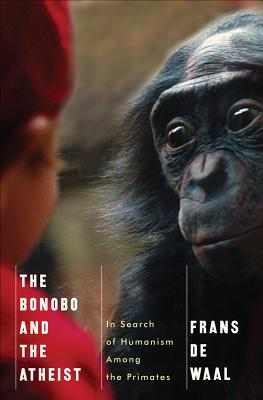 The Bonobo and the Atheist By De Waal, Frans