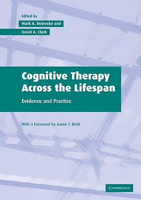 Cognitive Therapy Across the Lifespan By Reinecke, Mark A. (EDT)/ Clark, David A. (EDT)/ Beck, Aaron T. (FRW)
