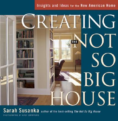 Creating the Not So Big House By Susanka, Sarah/ Crawford, Grey (ILT)