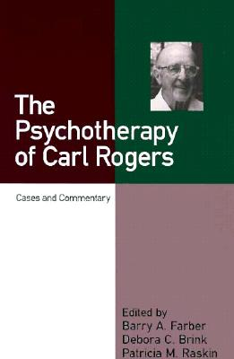 The Psychotherapy of Carl Rogers By Farber, Barry A. (EDT)/ Brink, Debora C. (EDT)/ Raskin, Patricia M. (EDT)